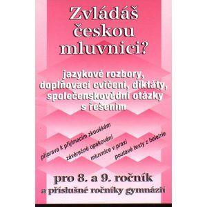 Zvládáš českou mluvnici ? Pro 8.-9.ročník ZŠ a příslušné ročníky gymnázií - Janáčková Zita, Šichová Věra