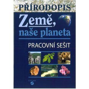 Přírodopis - Země naše planeta - pracovní sešit - Skýbová J., Teodoridis V.