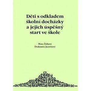 Děti s odkladem školní docházky a jejich úspěšný start ve škole, 6. vydání - Žáčková H., Jucovičová D.