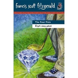 Čtyři rány pěstí / The Four Fists - dvojjazyčná kniha - Fitzgerald Francis Scott