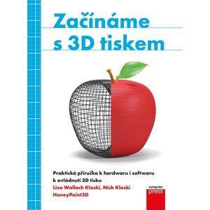 Začínáme s 3D tiskem - Liza Wallach Kloski, Nick Kloski