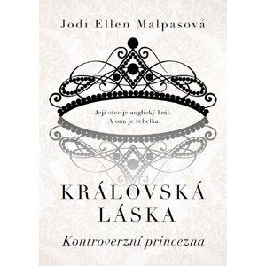 Královská láska: Kontroverzní princezna - Jodi Ellen Malpasová