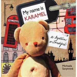 My name is Karamel a bydlím v Londýně - Michaela Sanytrová
