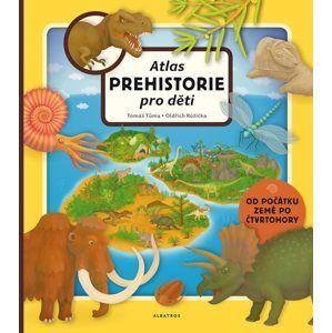 Atlas prehistorie pro děti - Oldřich Růžička, Tomáš Tůma