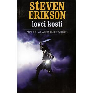 Malazská Kniha 6 - Lovci kostí - Steven Erikson