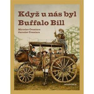 Když u nás byl Buffalo Bill - Jaroslav Čvančara; Miroslav Čvančara