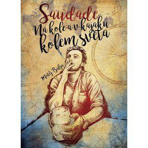Saudade – Na kole a v kajaku kolem světa - Matěj Balga