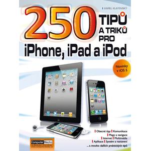 250 tipů a ptiků pro iPhone, iPad a iPod - Karel Klatovský