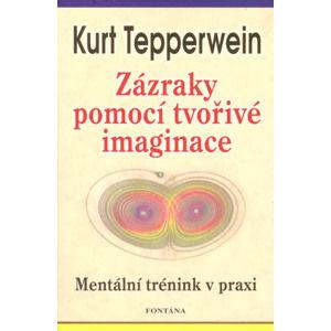 Zázraky pomocí tvořivé imaginace - Tepperwein Kurt