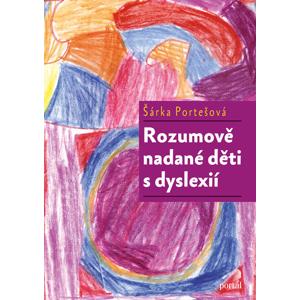 Rozumově nadané děti s dyslexií - Šárka Portešová