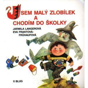 Jsem malý zlobílek a chodím do školky - J. Langerová, E. Frantová - Frühaufová