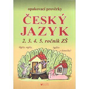 Opakovací prověrky z českého jazyka pro 2., 3., 4. a 5. ročník ZŠ - Seifertová A., Strejcová J.