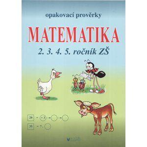 Opakovací prověrky z matematiky pro 2., 3., 4. a 5. ročník ZŠ - Müllerová J., Kubová L.