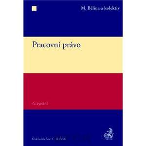 Pracovní právo. 6. vydání - Bělina a kol.