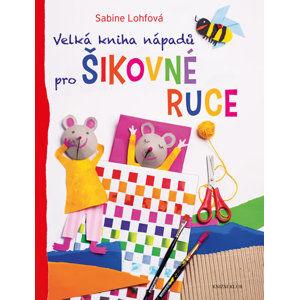Velká kniha nápadů pro šikovné ruce - Lohfová Sabine