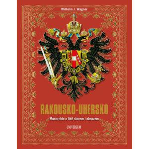 Rakousko-Uhersko - Monarchie a lidé slovem i obrazem - Wagner Wilhelm J.
