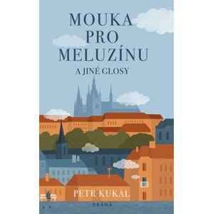 Mouka pro meluzínu a jiné glosy - Kukal Petr