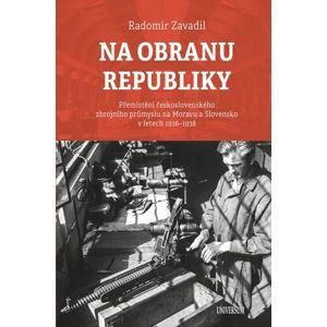 Na obranu republiky - Přemístění československého zbrojního průmyslu na Moravu a Slovensko v letech - Zavadil Radomír