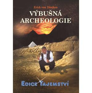 Výbušná archeologie - Däniken Erich von