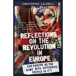 Reflections on the Revolution in Europe - Caldwell Christopher