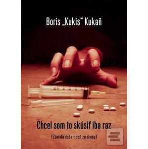"""Chcel som to skúsiť iba raz - Kukaň Boris """"Kukis"""""""