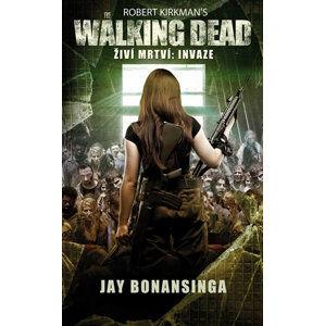 The Walking Dead -  Živí mrtví 6 - Invaze - Kirkman Robert, Bonansinga Jay,