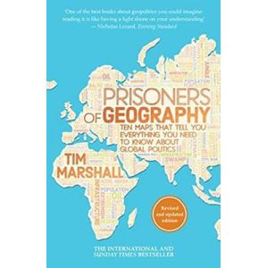 Prisoners Of Geography: Ten Maps That Tell You Everything You Need To Know - Marshall Tim