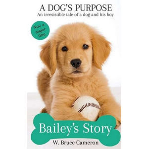 A Dog´s Purpose - Bailey´s Story - Cameron W. Bruce