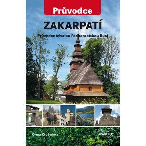 Zakarpatí - Průvodce bývalou Podkarpatskou Rusí - Krušynska Olena