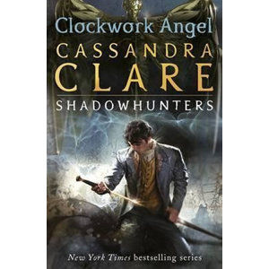 Clockwork Angel - The Infernal Devices Book 1 - Clareová Cassandra