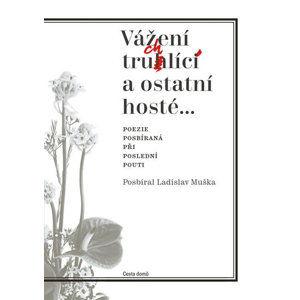 Vážení truchlící a ostatní hosté - Muška Ladislav