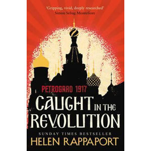 Caught in the Revolution: Petrograd, 1917 - Rappaport Helen