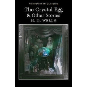 The Crystal Egg and Other Stories - Wells Herbert George
