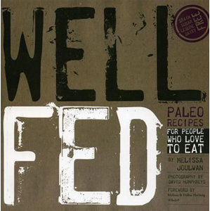 Well Fed: Paleo Recipes for People Who Love to Eat - Joulwan Melissa