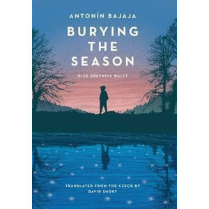 Burying the Season - Bajaja Antonín
