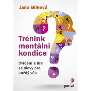 Trénink mentální kondice - Cvičení a hry se slovy pro každý věk - Bílková Jana
