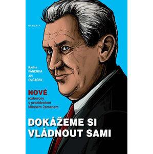 Dokážeme si vládnout sami - Nové rozhovory s prezidentem Milošem Zemanem - Panenka Radim, Ovčáček Jiří,