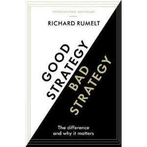 Good Strategy/Bad Strategy : The difference and why it matters - Rumelt Richard