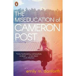 The Miseducation of Cameron Post - Danforth Emily M.