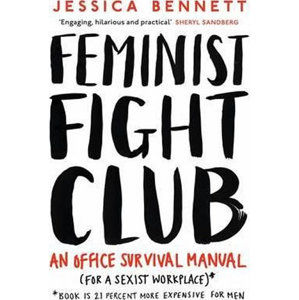 Feminist Fight Club : A Survival Manual For a Sexist Workplace - Bennett Jessica