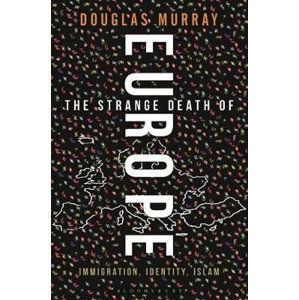 The Strange Death of Europe : Immigration, Identity, Islam - Murray Douglas