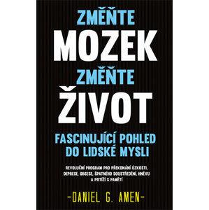 Změňte mozek, změňte život - Fascinující pohled do lidské mysli - Amen Daniel G.