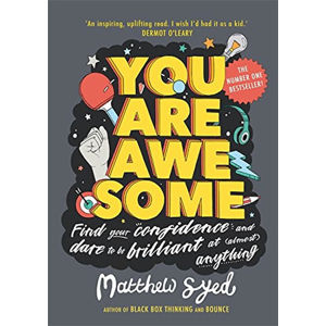 You Are Awesome : Find Your Confidence and Dare to be Brilliant at (Almost) Anything - Syed Matthew