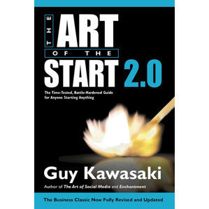 The Art of the Start 2.0 : The Time-Tested, Battle-Hardened Guide for Anyone Starting Anything - Kawasaki Guy