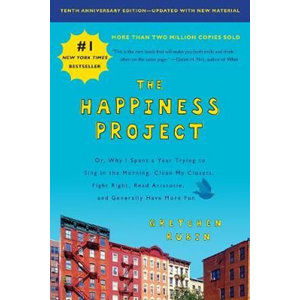 The Happiness Project, Tenth Anniversary Edition : Or, Why I Spent a Year Trying to Sing in the Morn - Rubinová Gretchen