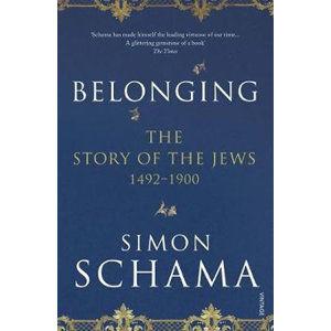 Belonging : The Story of the Jews 1492-1900 - Schama Simon