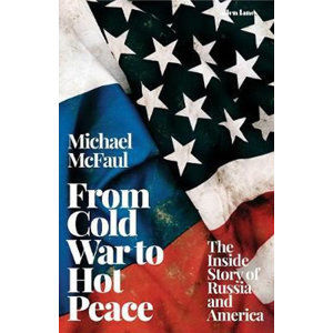 From Cold War to Hot Peace : The Inside Story of Russia and America - McFaul Michael