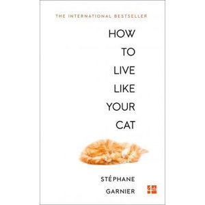 How to Live Like Your Cat - Garnier Stéphane