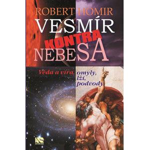 Vesmír kontra nebesa - Věda a víra, omyly, lži, podvody - Homir Robert