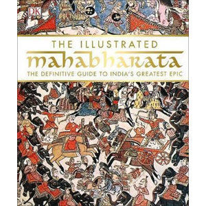 The Illustrated Mahabharata : The Definitive Guide to India's Greatest Epic - neuveden